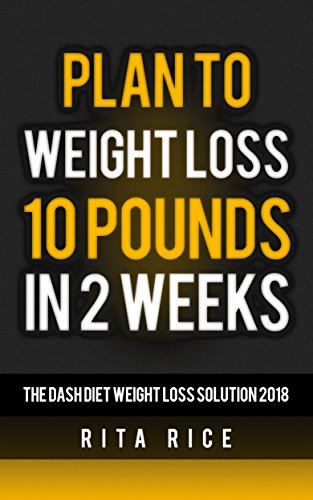 Plan for weight loss10 Pounds in 2 Weeks by Rita Rice