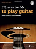 It's Never Too Late to Play Guitar (with Free Audio CD)