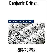 Benjamin Britten: Les Grands Articles d'Universalis (French Edition)