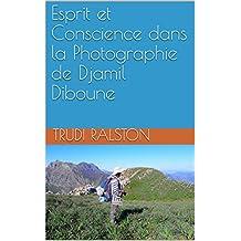 Esprit et Conscience dans la Photographie de Djamil Diboune (French Edition)