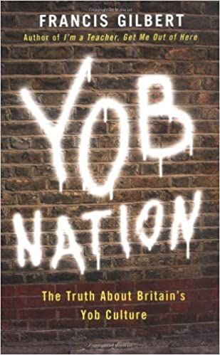 Yob Nation: The truth about Britain's yob culture by Francis Gilbert (2006-03-23)