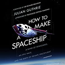 How to Make a Spaceship: A Band of Renegades, an Epic Race and the Birth of Private Space Flight | Livre audio Auteur(s) : Julian Guthrie Narrateur(s) : Richard Branson, Robert Shapiro