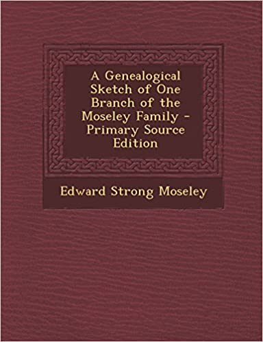A Genealogical Sketch of One Branch of the Moseley Family - Primary Source Edition