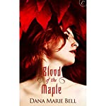 Blood of the Maple | Dana Marie Bell