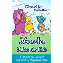 Monster Jokes for Kids by Charlie the Cavalier: (FREE Puppet Download Included!): Hilarious Jokes (Best Clean Joke Books for Kids) (Charlie the Cavalier ... (Charlie the Cavalier Joke Books Book 4)