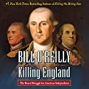 Killing England: The Brutal Struggle for American Independence Audiobook by Bill O'Reilly, Martin Dugard Narrated by To Be Announced