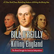 Killing England: The Brutal Struggle for American Independence Audiobook by Martin Dugard, Bill O'Reilly Narrated by Robert Petkoff