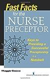 Fast Facts for the Nurse Preceptor: Keys to Providing a Successful Preceptorship in a Nutshell (Volume 1)