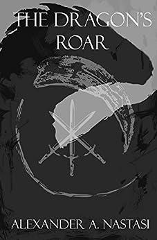 The Dragon's Roar (The Dragon's Roar Trilogy, Book 1) by [Nastasi, Alexander A.]