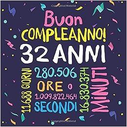 Buon Compleanno 32 Anni Un Libro Degli Ospiti Per Il 32esimo Compleanno Regalo E Decorazione Per Uomo E Donna 32 Anni Libro Per Raccogliere Auguri E Foto Degli