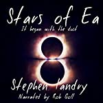Stars of Ea: It Began with the Dust | Stephen Landry