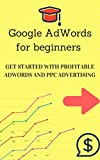 Google AdWords for beginners - Get started with profitable PPC & AdWords advertising