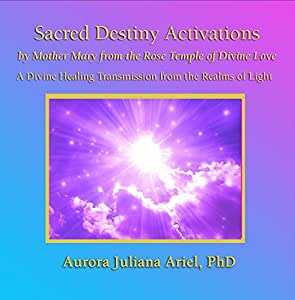 Sacred Destiny Activations by Mother Mary