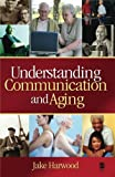 Understanding Communication and Aging 1st Edition