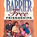 Barrier-Free Friendships: Bridging the Distance Between You and Friends with Disabilities Audiobook by Joni Eareckson Tada, Steve Jensen Narrated by Connie Wetzell