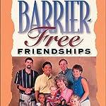 Barrier-Free Friendships: Bridging the Distance Between You and Friends with Disabilities | Steve Jensen,Joni Eareckson Tada