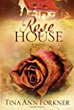 The Rose House, Tina Ann Forkner, 1400073596