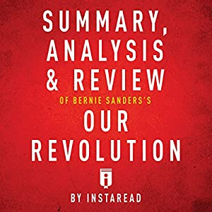 Summary, Analysis & Review of Bernie Sanders's Our Revolution by Instaread Audiobook