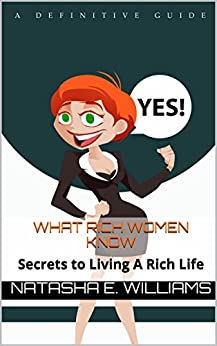 What Rich Women Know: Secrets to Living A Rich Life (What Women Know Book 2) by [Williams, Natasha]