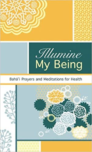 Illumine My Being: Bahai Prayers and Meditations for Health