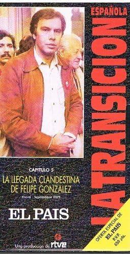 LA LLEGADA CLANDESTINA DE FELIPE GONZALEZ (La Transicion Española): El Pais, rtve. Itziar Aldasoro, Elias Andres, Victoria Prego: Amazon.es: Amazon.es