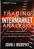 img - for Trading with Intermarket Analysis: A Visual Approach to Beating the Financial Markets Using Exchange-Traded Funds 1st edition by Murphy, John J. (2012) Hardcover book / textbook / text book