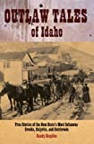 Outlaw Tales of Idaho, Randy Stapilus, 0762743743