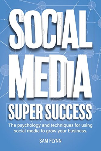 Social Media Super Success: The psychology and techniques for using social media to grow your business ebook