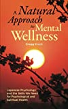 A Natural Approach to Mental Wellness: Japanese Psychology and the Skills We Need for Psychological and Spiritual Health