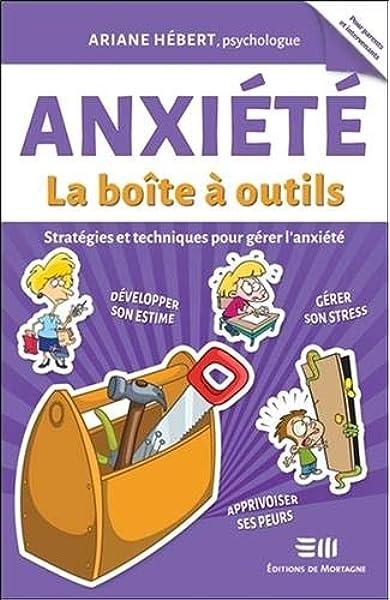 Anxiété : La boîte à outils - Stratégie et techniques pour gérer l ...