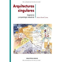 ARQUITECTURAS SINGULARES: INGENIERIA Y ARQUEOLOGIA INDUSTRIAL (METRÓPOLI nº 21)