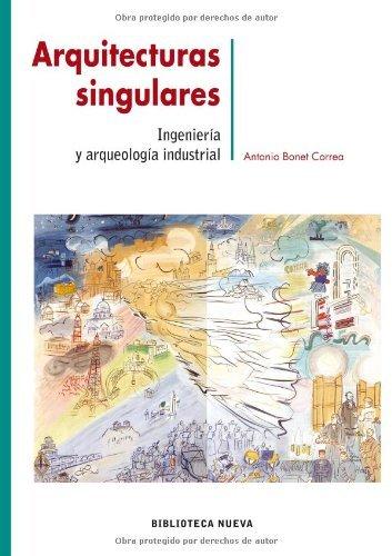 Descargar Libro Arquitecturas Singulares: Ingenieria Y Arqueologia Industrial Antonio Bonet Correa