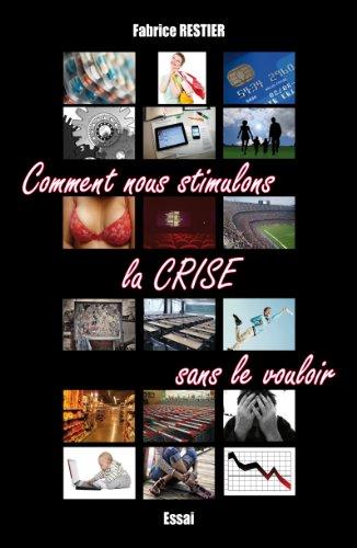 Comment nous stimulons la crise sans le vouloir (French Edition)