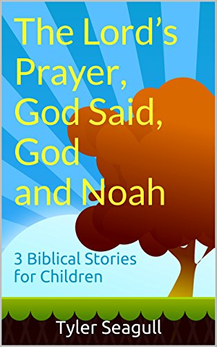 The Lord's Prayer, God Said, God and Noah: 3 Biblical Stories for Children