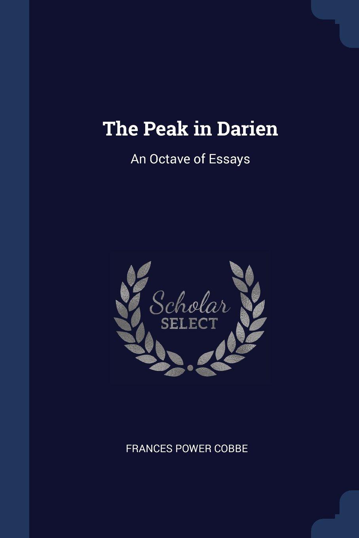 The Peak In Darien An Octave Of Essays Frances Power Cobbe - Uas-frances
