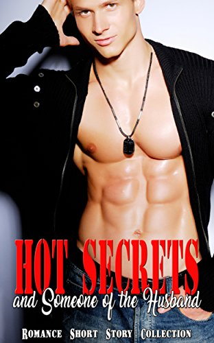 Hot Secrets and Someone of the Husband: Romance Short Story Collection
