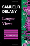 Longer Views : Extended Essays, Delany, Samuel R., 081955281X