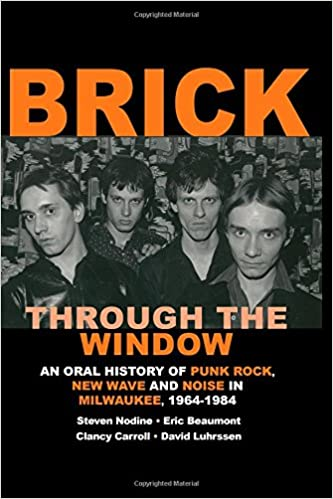 Brick through the window an oral history of milwaukee music of the brick through the window an oral history of milwaukee music of the 70s 80s volume 1 steven w nodine 9781491046975 amazon books fandeluxe Gallery