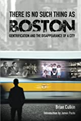 There is no such thing as Boston: gentrification and the disappearance of a city Paperback