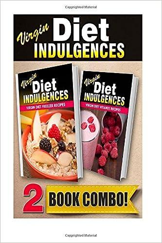 Virgin Diet Freezer Recipes and Virgin Diet Vitamix Recipes: 2 Book Combo (Virgin Diet Indulgences)