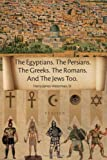 The Egyptians the Persians the Greeks the Romans and the Jews Too, Harry James Waterman Sr., 1425791557