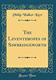 The Leventhropes of Sawbridgeworth (Classic Reprint)