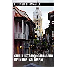 Guia Ilustrado: Cartagena de Indias, Colômbia (Guia Ilustrado de Viagens)