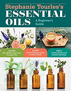 Book Cover: Stephanie Tourles's Essential Oils: A Beginner's Guide: Learn Safe, Effective Ways to Use 25 Popular Oils; Make 100 Aromatherapy Blends to Enhance Health; Soothe Common Ailments and Promote Well-Being