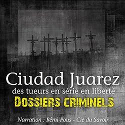 Ciudad Juarez, terrain de jeu pour tueurs en série (Dossiers criminels)
