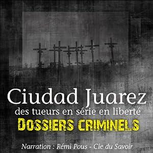 Ciudad Juarez, terrain de jeu pour tueurs en série (Dossiers criminels) | Livre audio