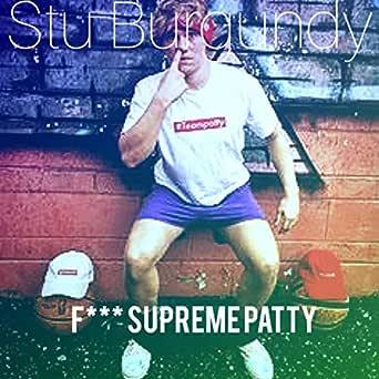 Fuck Supreme Patty [Explicit] de Stu Burgundy en Amazon Music ...