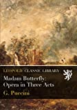 img - for Madam Butterfly: Opera in Three Acts book / textbook / text book