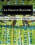 La Guerra Reciente, Isaac Jiménez Herrera, 147519949X