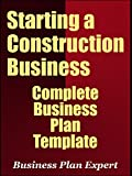 Starting a Construction Business: Complete Business Plan Template (Including 10 Free Gifts)